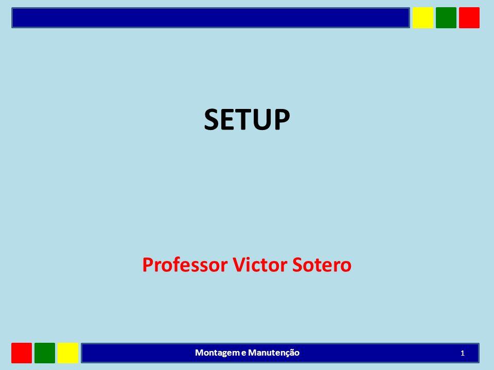 SETUP Professor Victor Sotero 1 Montagem e Manutenção