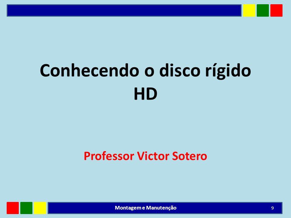 Conhecendo o disco rígido HD Professor Victor Sotero 9 Montagem e Manutenção