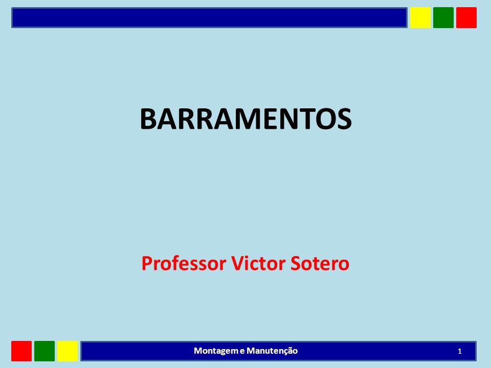 BARRAMENTOS Professor Victor Sotero 1 Montagem e Manutenção