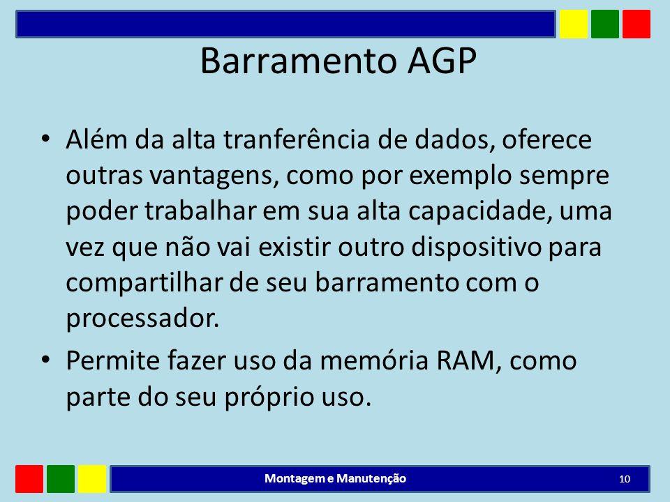 Barramento AGP Além da alta tranferência de dados, oferece outras vantagens, como por exemplo sempre poder trabalhar em sua alta capacidade, uma vez q