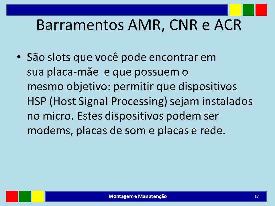 Barramentos AMR, CNR e ACR São slots que você pode encontrar em sua placa-mãe e que possuem o mesmo objetivo: permitir que dispositivos HSP (Host Sign