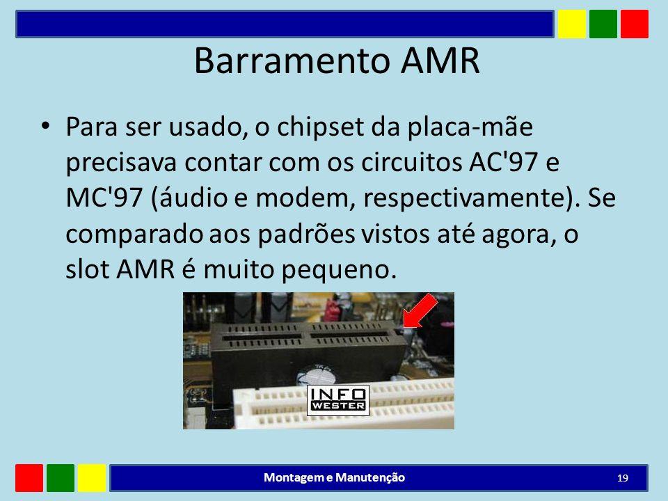 Barramento AMR Para ser usado, o chipset da placa-mãe precisava contar com os circuitos AC'97 e MC'97 (áudio e modem, respectivamente). Se comparado a