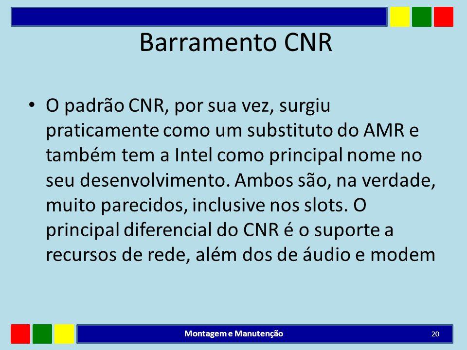 Barramento CNR O padrão CNR, por sua vez, surgiu praticamente como um substituto do AMR e também tem a Intel como principal nome no seu desenvolviment