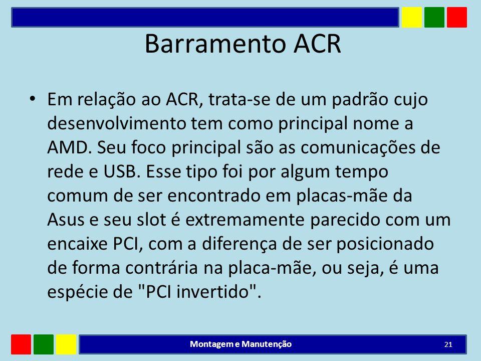 Barramento ACR Em relação ao ACR, trata-se de um padrão cujo desenvolvimento tem como principal nome a AMD. Seu foco principal são as comunicações de