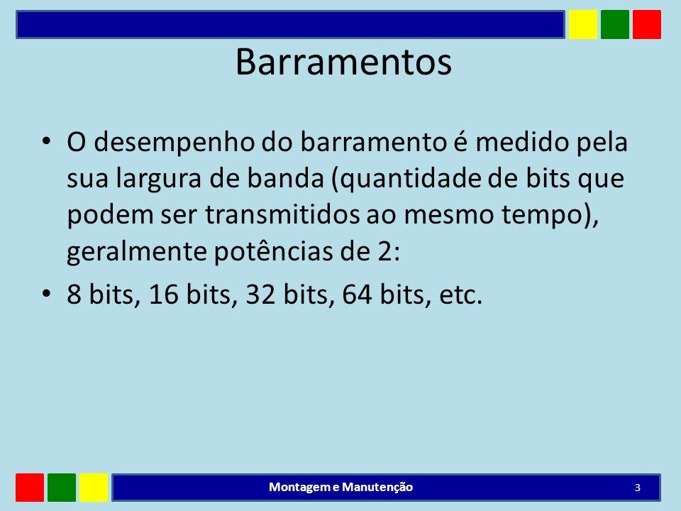 Barramentos O desempenho do barramento é medido pela sua largura de banda (quantidade de bits que podem ser transmitidos ao mesmo tempo), geralmente p