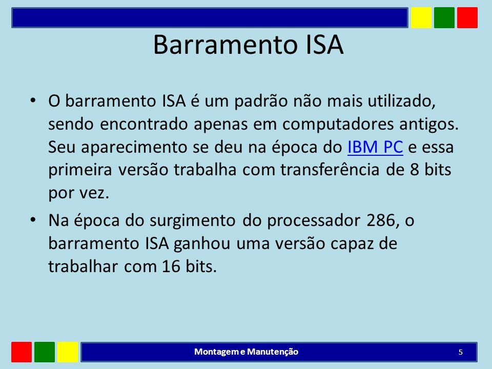 Barramento ISA O barramento ISA é um padrão não mais utilizado, sendo encontrado apenas em computadores antigos. Seu aparecimento se deu na época do I