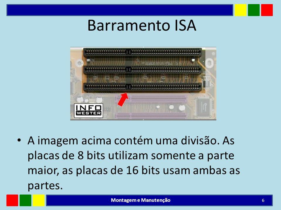 Barramento ISA A imagem acima contém uma divisão. As placas de 8 bits utilizam somente a parte maior, as placas de 16 bits usam ambas as partes. Monta