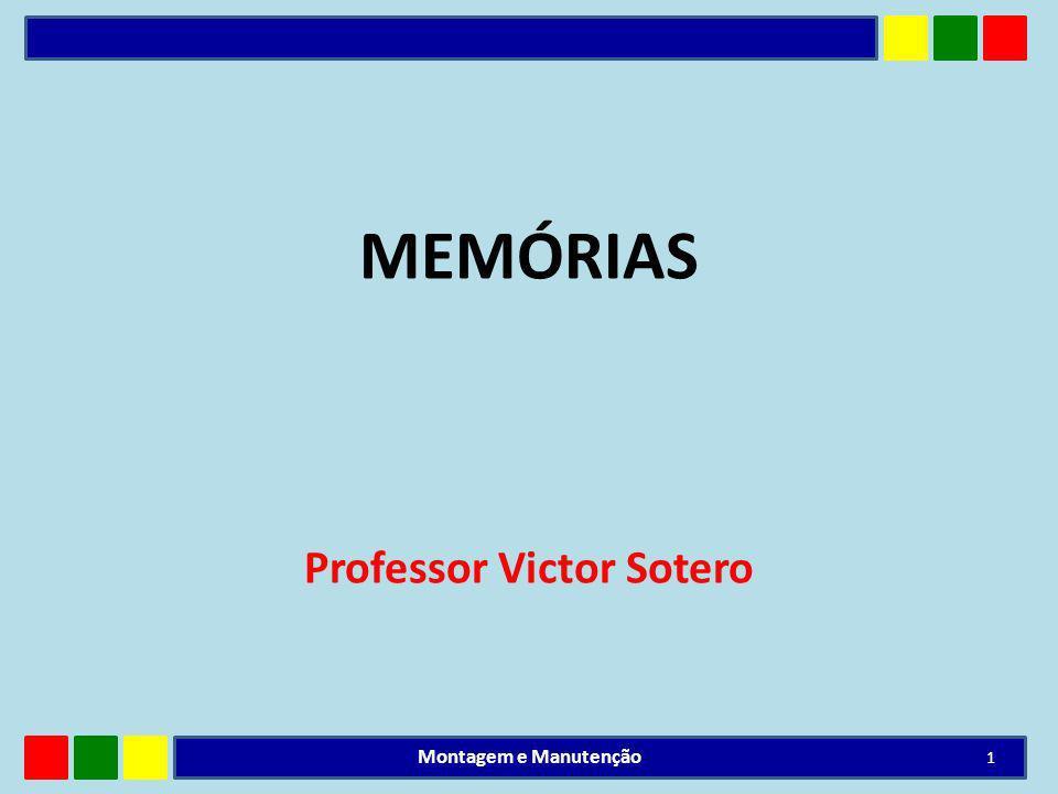 MEMÓRIAS Professor Victor Sotero 1 Montagem e Manutenção