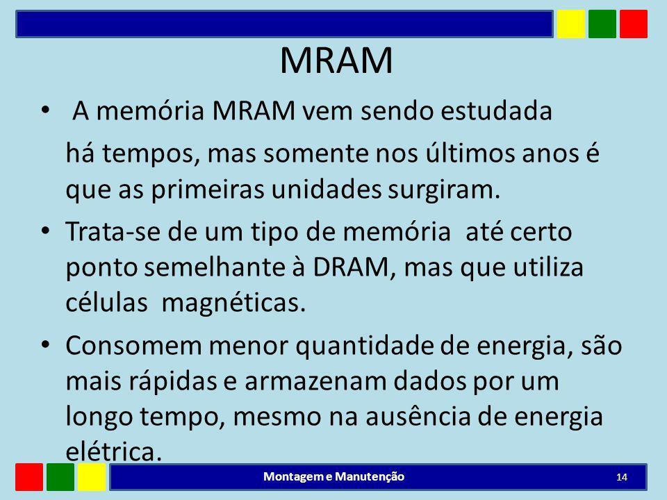 MRAM A memória MRAM vem sendo estudada há tempos, mas somente nos últimos anos é que as primeiras unidades surgiram. Trata-se de um tipo de memória at