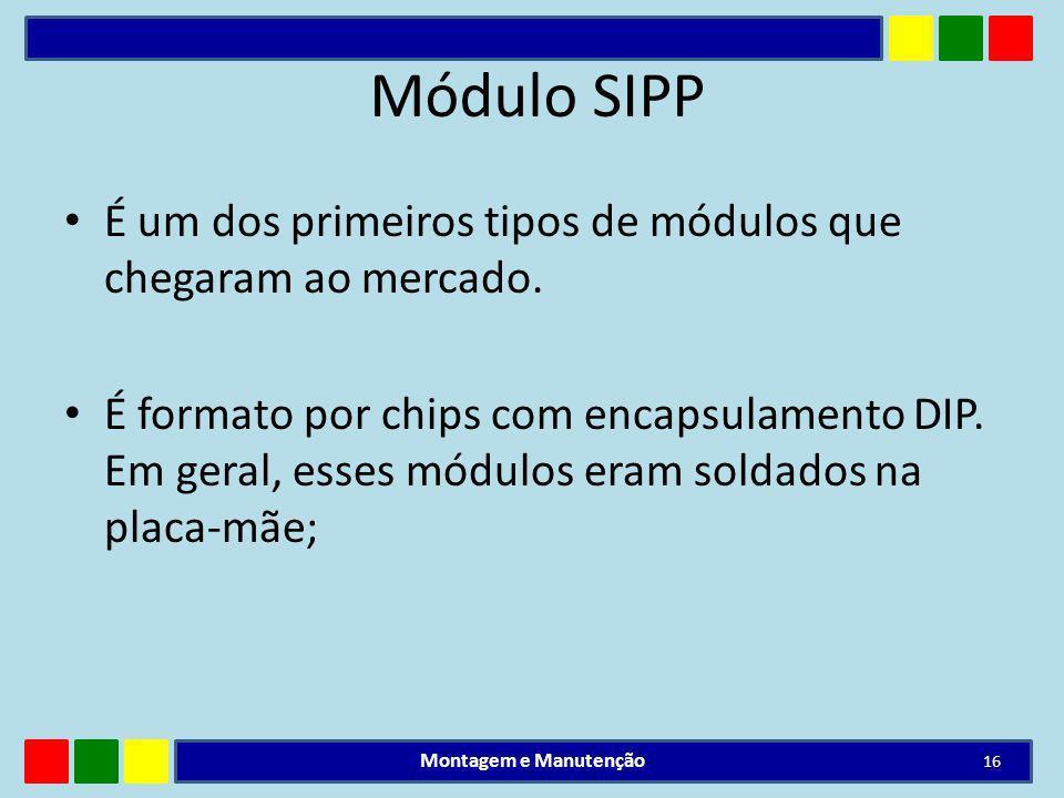 Módulo SIPP É um dos primeiros tipos de módulos que chegaram ao mercado. É formato por chips com encapsulamento DIP. Em geral, esses módulos eram sold