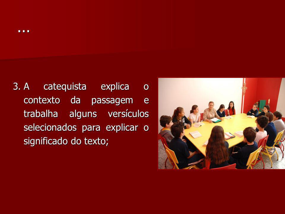 3.A catequista explica o contexto da passagem e trabalha alguns versículos selecionados para explicar o significado do texto;...