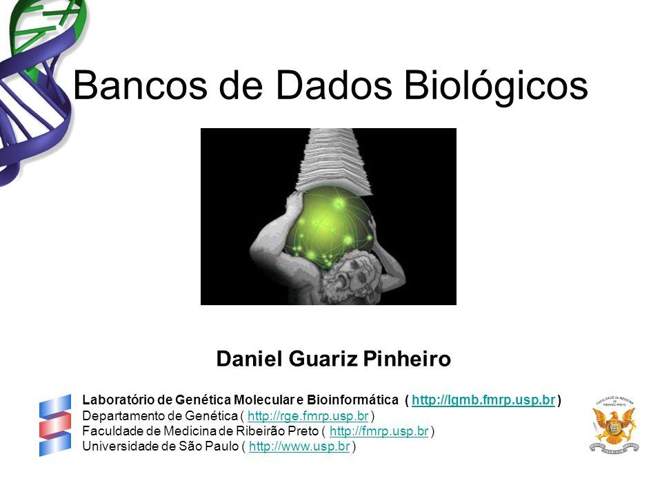 Bancos de Dados Biológicos Daniel Guariz Pinheiro Laboratório de Genética Molecular e Bioinformática ( http://lgmb.fmrp.usp.br )http://lgmb.fmrp.usp.b