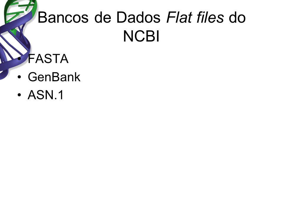 Bancos de Dados Flat files do NCBI FASTA GenBank ASN.1