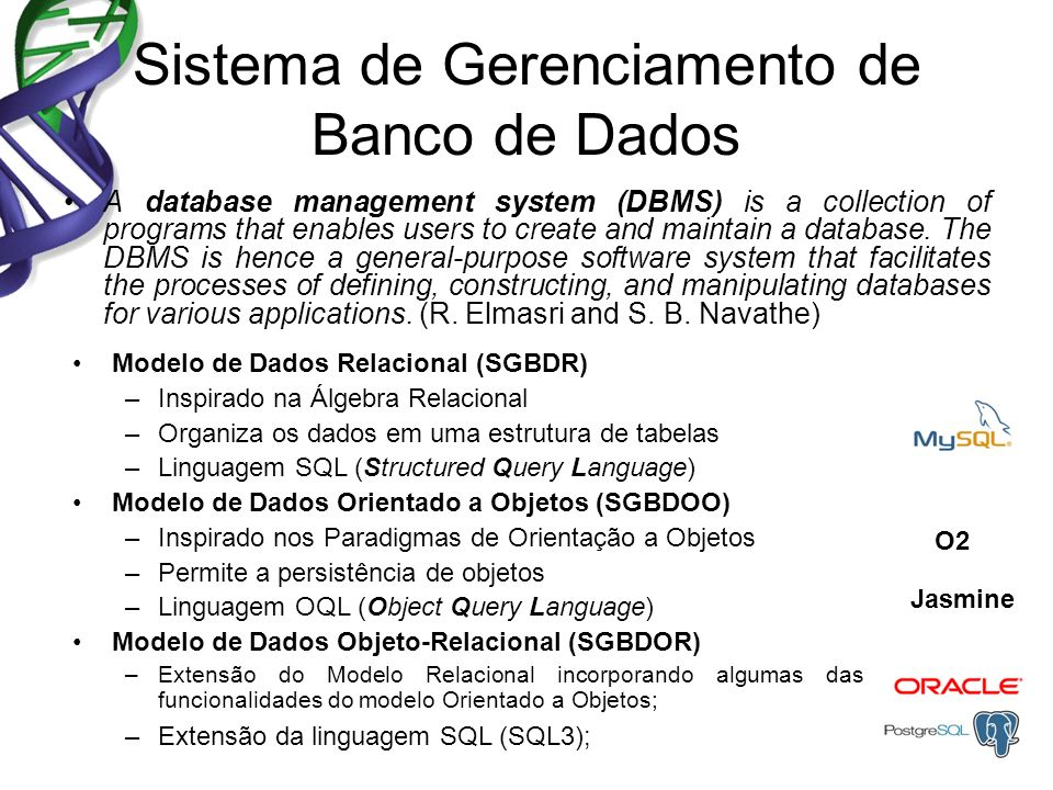 Sistema de Gerenciamento de Banco de Dados A database management system (DBMS) is a collection of programs that enables users to create and maintain a