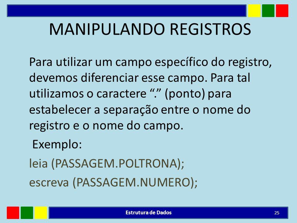 MANIPULANDO REGISTROS Para utilizar um campo específico do registro, devemos diferenciar esse campo. Para tal utilizamos o caractere. (ponto) para est
