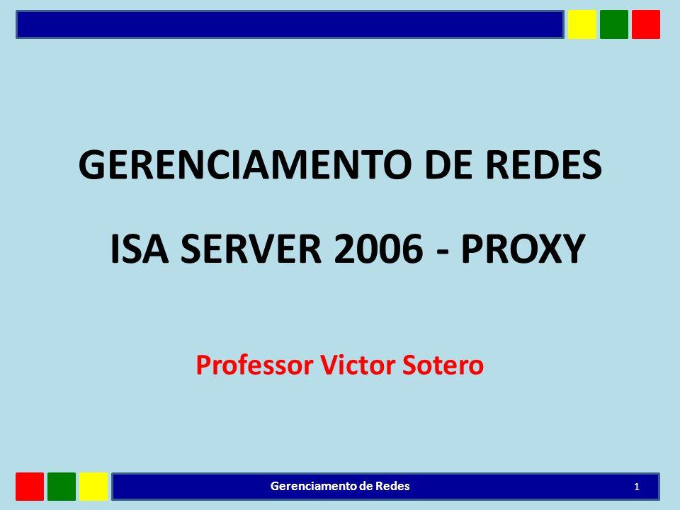 GERENCIAMENTO DE REDES Professor Victor Sotero 1 Gerenciamento de Redes ISA SERVER 2006 - PROXY