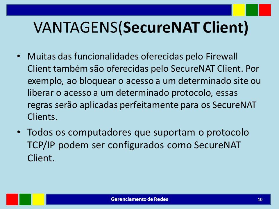 VANTAGENS(SecureNAT Client) Muitas das funcionalidades oferecidas pelo Firewall Client também são oferecidas pelo SecureNAT Client. Por exemplo, ao bl