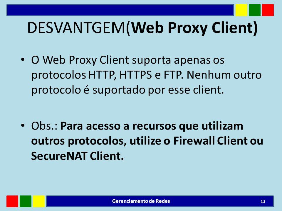 DESVANTGEM(Web Proxy Client) O Web Proxy Client suporta apenas os protocolos HTTP, HTTPS e FTP. Nenhum outro protocolo é suportado por esse client. Ob