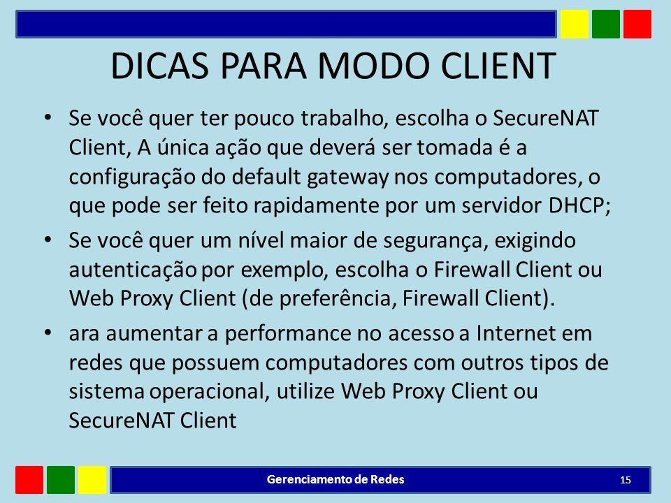 DICAS PARA MODO CLIENT Se você quer ter pouco trabalho, escolha o SecureNAT Client, A única ação que deverá ser tomada é a configuração do default gat