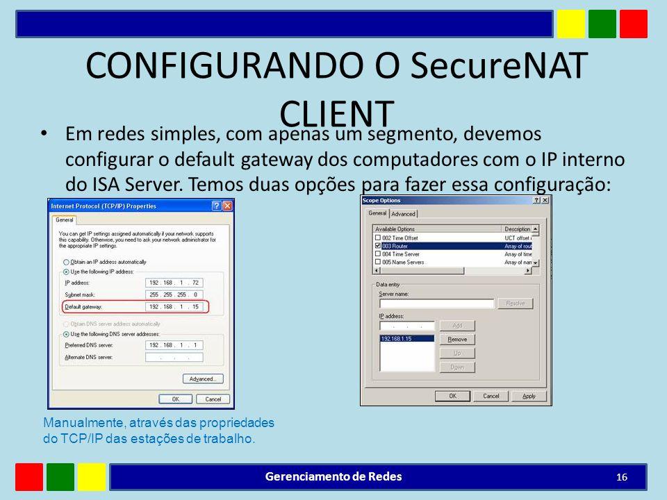 CONFIGURANDO O SecureNAT CLIENT Em redes simples, com apenas um segmento, devemos configurar o default gateway dos computadores com o IP interno do IS