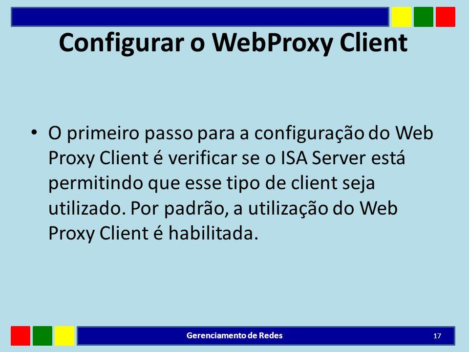 Configurar o WebProxy Client O primeiro passo para a configuração do Web Proxy Client é verificar se o ISA Server está permitindo que esse tipo de cli