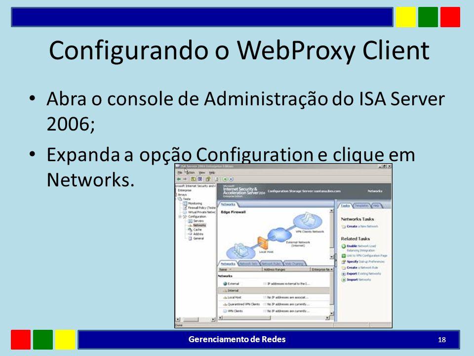 Configurando o WebProxy Client Abra o console de Administração do ISA Server 2006; Expanda a opção Configuration e clique em Networks. Gerenciamento d