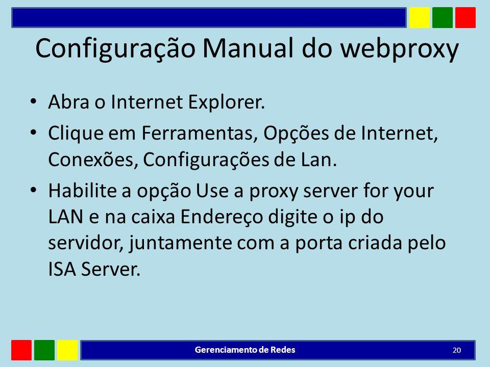 Configuração Manual do webproxy Abra o Internet Explorer. Clique em Ferramentas, Opções de Internet, Conexões, Configurações de Lan. Habilite a opção
