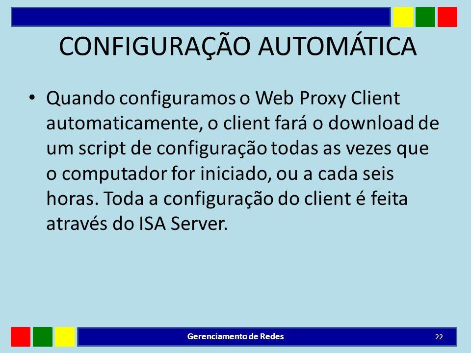 CONFIGURAÇÃO AUTOMÁTICA Quando configuramos o Web Proxy Client automaticamente, o client fará o download de um script de configuração todas as vezes q