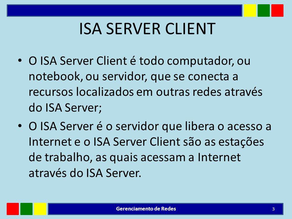 ISA SERVER CLIENT O ISA Server Client é todo computador, ou notebook, ou servidor, que se conecta a recursos localizados em outras redes através do IS