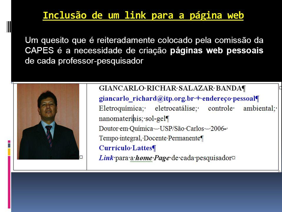 Inclusão de um link para a página web Um quesito que é reiteradamente colocado pela comissão da CAPES é a necessidade de criação páginas web pessoais de cada professor-pesquisador