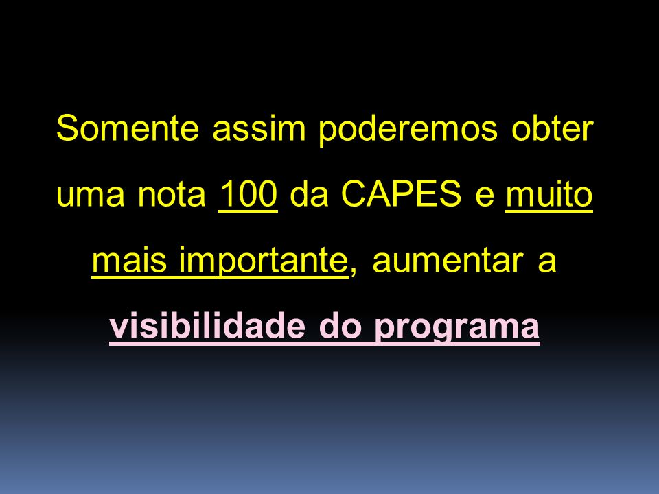 Somente assim poderemos obter uma nota 100 da CAPES e muito mais importante, aumentar a visibilidade do programa