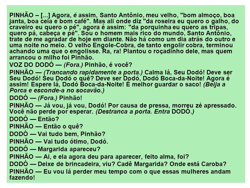 PINHÃO – [...] Agora, é assim, Santo Antônio, meu velho,