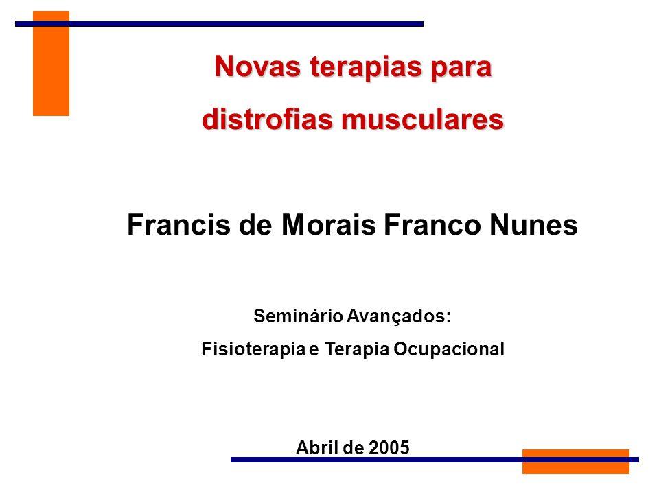 Novas terapias para distrofias musculares Francis de Morais Franco Nunes Seminário Avançados: Fisioterapia e Terapia Ocupacional Abril de 2005