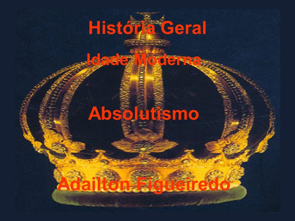 História Geral Idade Moderna Absolutismo Adailton Figueiredo