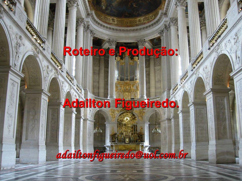 Roteiro e Produção: Adailton Figueiredo. adailtonfigueiredo@uol.com.br