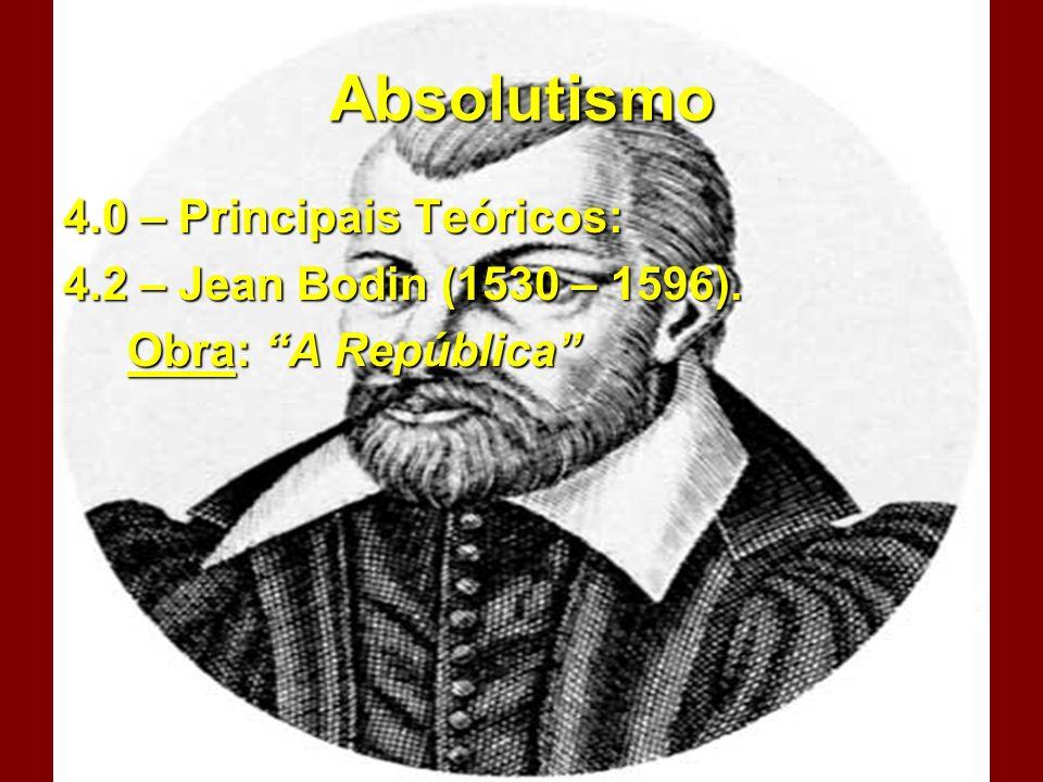 Absolutismo 4.0 – Principais Teóricos: 4.2 – Jean Bodin (1530 – 1596). Obra: A República