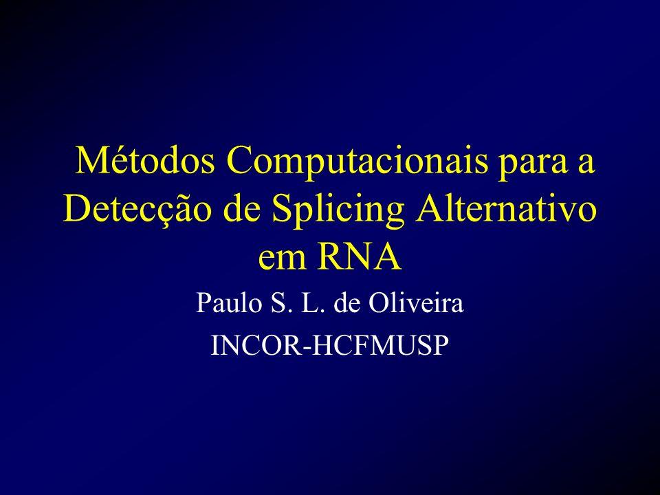 Métodos Computacionais para a Detecção de Splicing Alternativo em RNA Paulo S. L. de Oliveira INCOR-HCFMUSP
