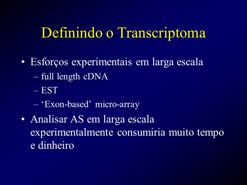 Definindo o Transcriptoma Esforços experimentais em larga escala –full length cDNA –EST –Exon-based micro-array Analisar AS em larga escala experiment