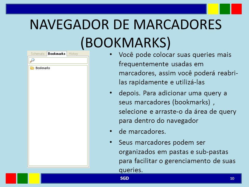 NAVEGADOR DE MARCADORES (BOOKMARKS) Você pode colocar suas queries mais frequentemente usadas em marcadores, assim você poderá reabri- las rapidamente