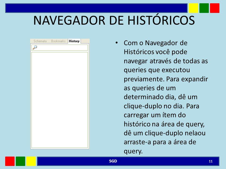 NAVEGADOR DE HISTÓRICOS Com o Navegador de Históricos você pode navegar através de todas as queries que executou previamente. Para expandir as queries