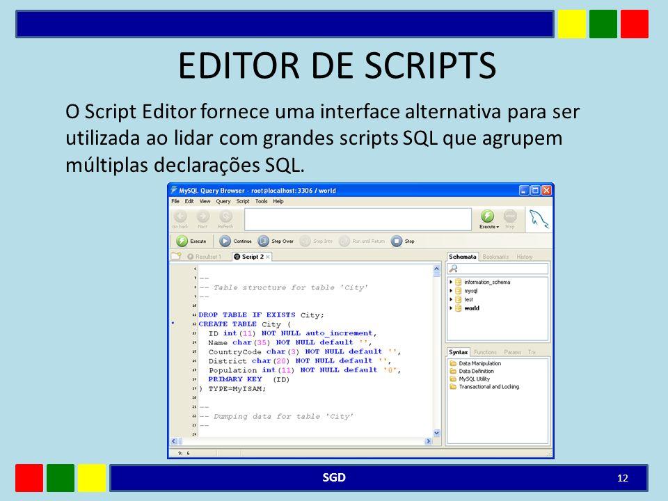 EDITOR DE SCRIPTS O Script Editor fornece uma interface alternativa para ser utilizada ao lidar com grandes scripts SQL que agrupem múltiplas declaraç