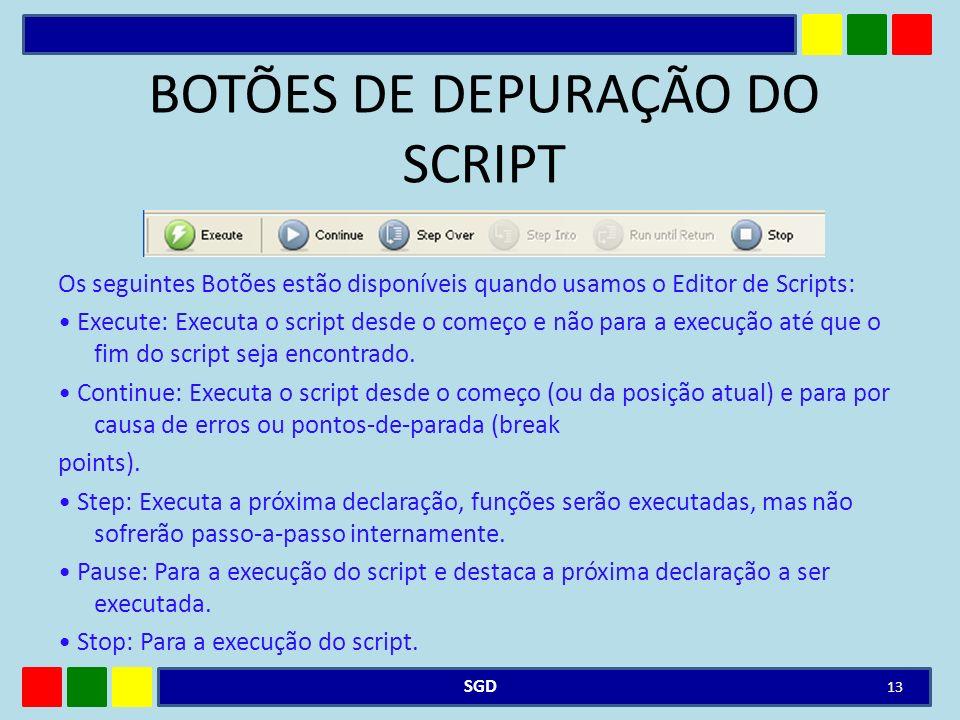 BOTÕES DE DEPURAÇÃO DO SCRIPT Os seguintes Botões estão disponíveis quando usamos o Editor de Scripts: Execute: Executa o script desde o começo e não