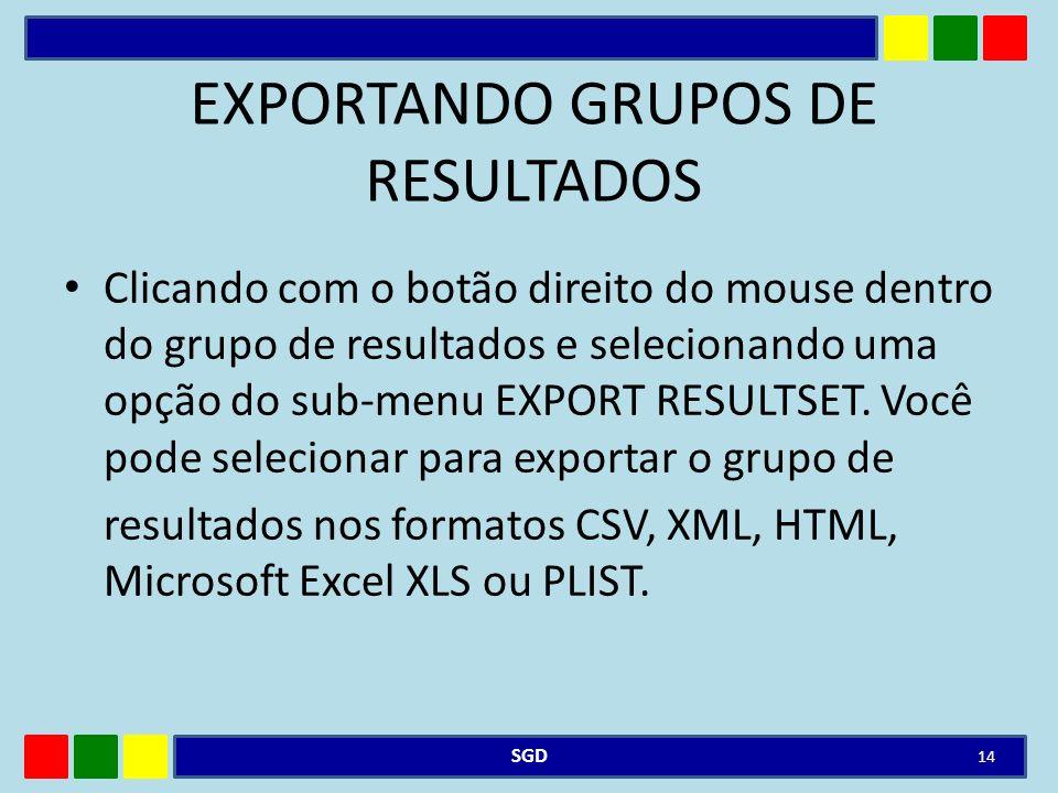 EXPORTANDO GRUPOS DE RESULTADOS Clicando com o botão direito do mouse dentro do grupo de resultados e selecionando uma opção do sub-menu EXPORT RESULT