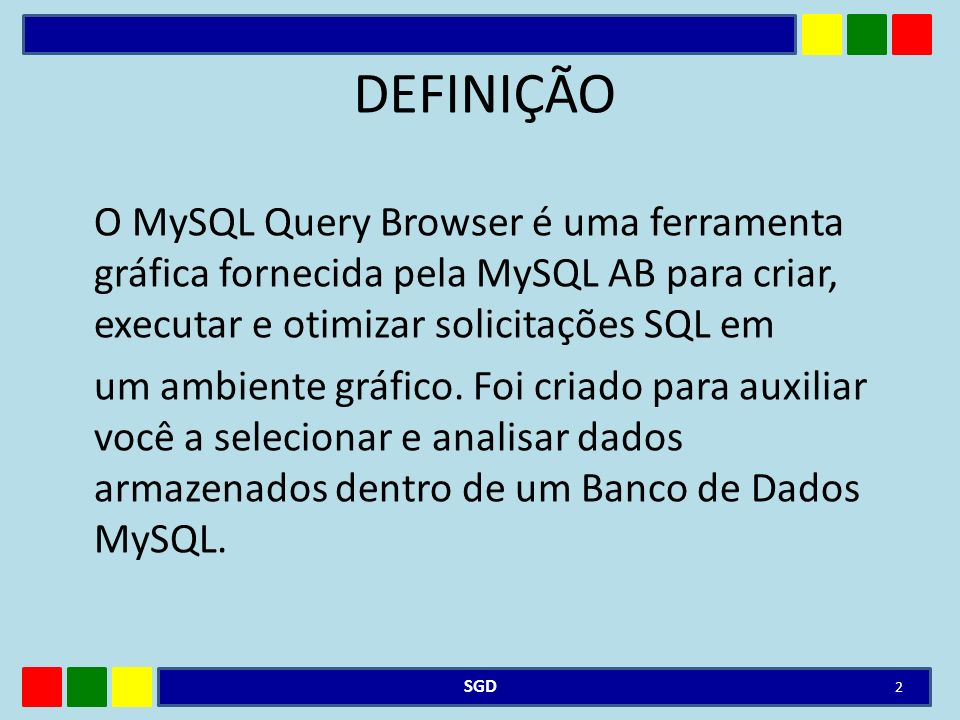 DEFINIÇÃO O MySQL Query Browser é uma ferramenta gráfica fornecida pela MySQL AB para criar, executar e otimizar solicitações SQL em um ambiente gráfi