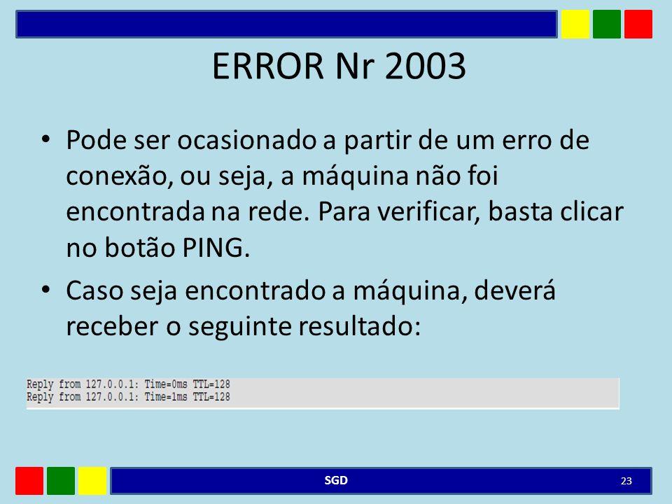 ERROR Nr 2003 Pode ser ocasionado a partir de um erro de conexão, ou seja, a máquina não foi encontrada na rede. Para verificar, basta clicar no botão