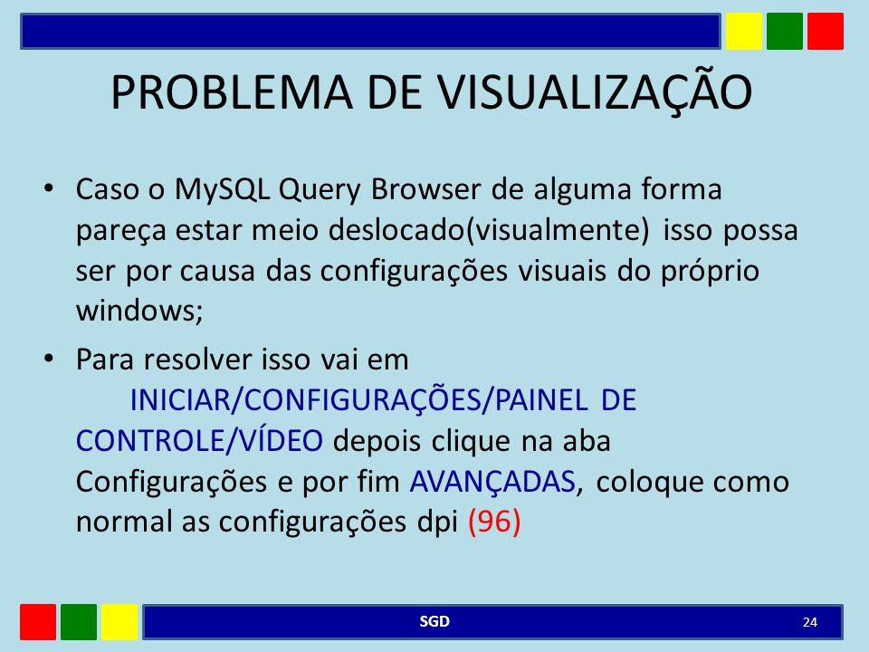 PROBLEMA DE VISUALIZAÇÃO Caso o MySQL Query Browser de alguma forma pareça estar meio deslocado(visualmente) isso possa ser por causa das configuraçõe