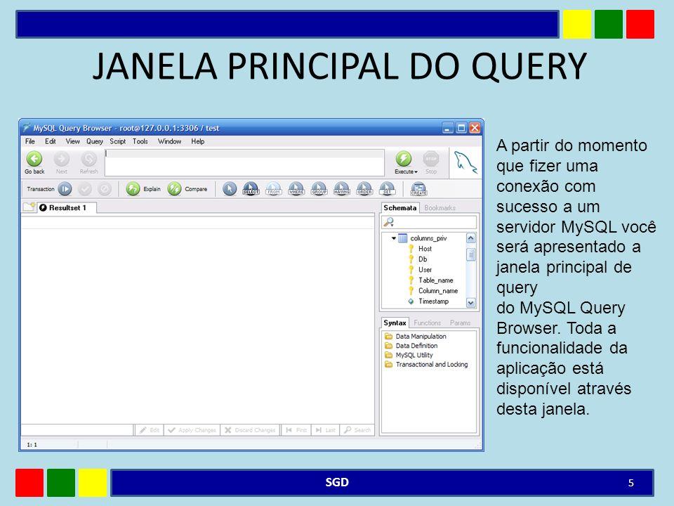 JANELA PRINCIPAL DO QUERY SGD 5 A partir do momento que fizer uma conexão com sucesso a um servidor MySQL você será apresentado a janela principal de