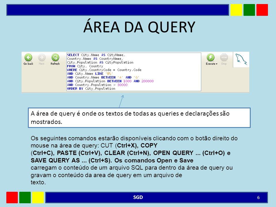 ÁREA DA QUERY SGD 6 A área de query é onde os textos de todas as queries e declarações são mostrados. Os seguintes comandos estarão disponíveis clican