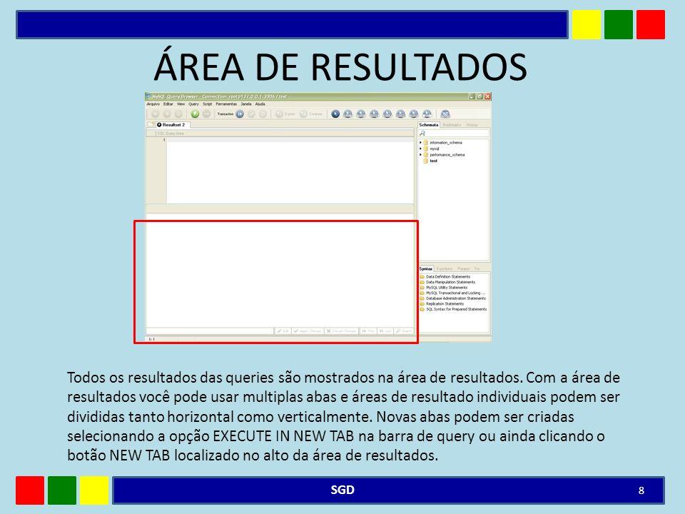 ÁREA DE RESULTADOS Todos os resultados das queries são mostrados na área de resultados. Com a área de resultados você pode usar multiplas abas e áreas
