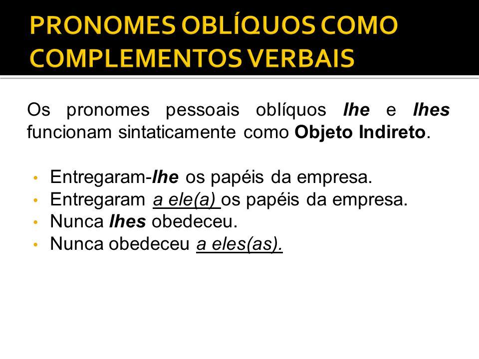 Os pronomes pessoais oblíquos lhe e lhes funcionam sintaticamente como Objeto Indireto. Entregaram-lhe os papéis da empresa. Entregaram a ele(a) os pa